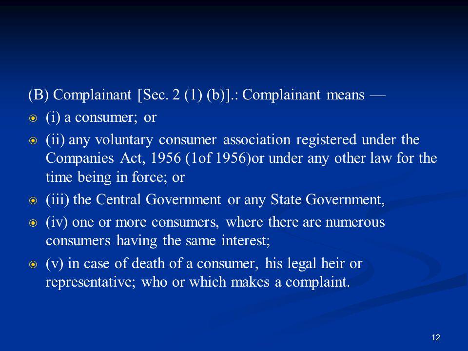 (B) Complainant [Sec. 2 (1) (b)].: Complainant means —